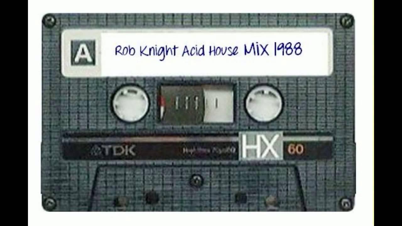 Rob knight acid house mix 1988 youtube for Acid house 1988