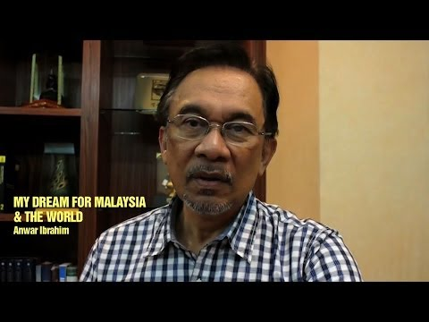 My Dream for Malaysia and the World. Opposition Leader Anwar Ibrahim
