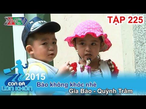 CON ĐÃ LỚN KHÔN - Tập 225 | Bảo không khóc nhè | Gia Bảo - Quỳnh Trâm | 21/11/2015