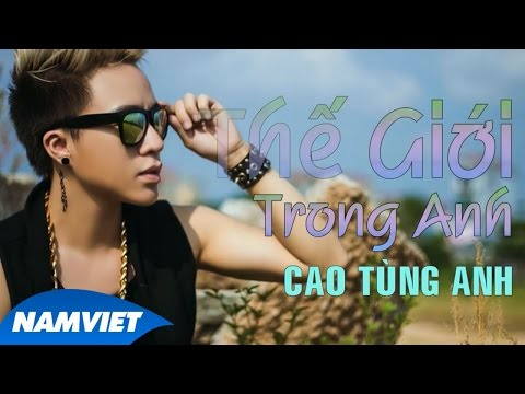 Thế Giới Trong Anh - Cao Tùng Anh [Audio Official]