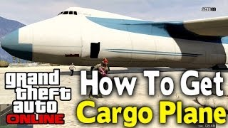 "GTA Online How To Get ""CARGO PLANE"" (Huge Air Vehicle"