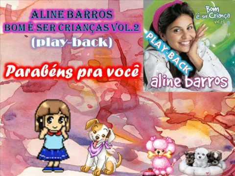 Parabéns pra você-playback-ALINE BARROS (Bom è Ser Criança VOl.2).wmv