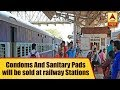 Soon, condoms and sanitary pads will be sold at railway stations