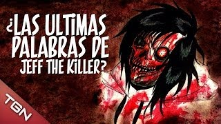 ¿LAS ÚLTIMAS PALABRAS DE JEFF THE KILLER?