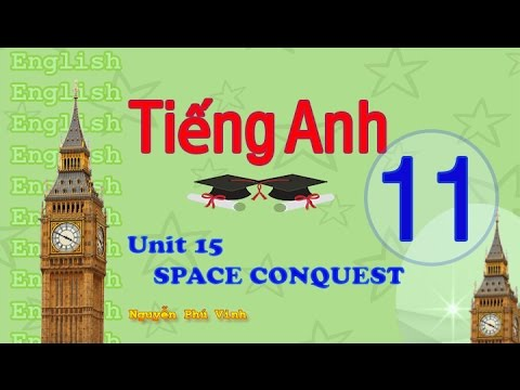 TIẾNG ANH LỚP 11 - UNIT 15 : SPACE CONQUEST | ENGLISH 11