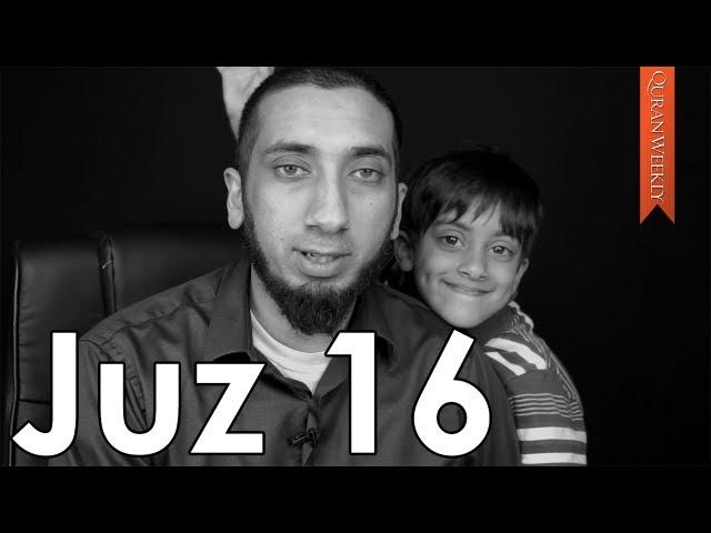 Juz 16 [Quranic Gems] - Nouman Ali Khan - Quran Weekly