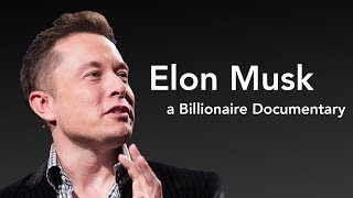 Elon Musk - Billionaire Documentary - Entrepreneur, Innovation, Risk, Lifestyle, Tesla, SpaceX