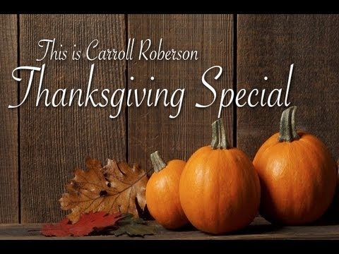 This is Carroll Roberson - Thanksgiving Special