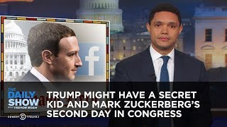 Trump Might Have a Secret Kid and Mark Zuckerberg's Second Day in Congress | The Daily Show