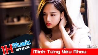 [ 1H Music ] Mình Từng Yêu Nhau - Miu Lê - Official Audio    Nhạc trẻ hay nhất