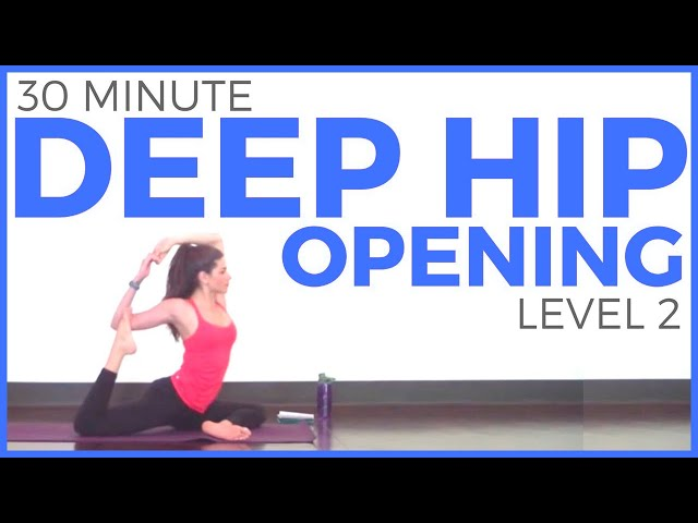 Deep Hip Opening Yoga Practice - Level 2