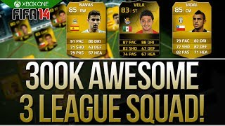FIFA 14 ULTIMATE TEAM 300K 3 LEAGUE AWESOME SQUAD BUILDER!