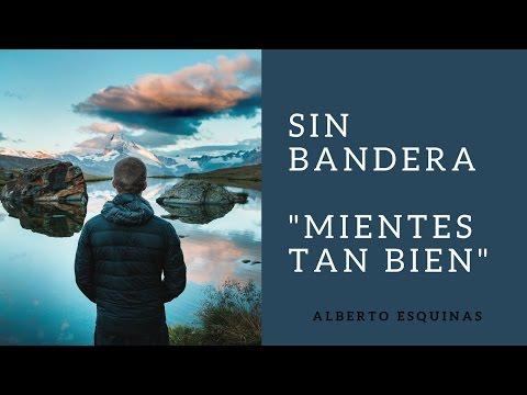 SIN BANDERA. Mientes Tan Bien. Cover ALBERTO ESQUINAS.