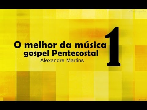 O Melhor da Música Gospel Pentecostal | Coletânea 1