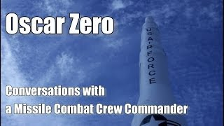 Oscar Zero- Conversations with a Minuteman Nuclear Missile Combat Crew Commander, Complete Interview