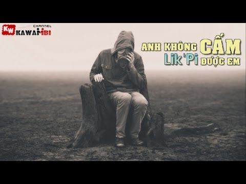 Anh Không Cấm Được Em (Part 1) - Lik'Pi [ Video Lyrics ]