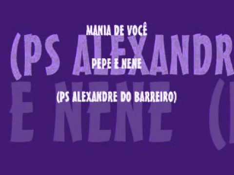 PEPE E NENE - MANIA DE VOCE (PS ALEXANDRE DO BARREIRO)