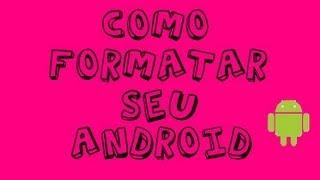 Como Formatar Seu Android