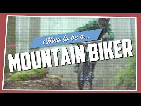 How To Be A Mountain Biker - ? Presented by: http://www.nsmb.com ? Tweet this: http://clicktotweet.com/ed20z ? NSMB.com --- Visit: http://www.nsmb.com Facebook: http://www.facebook.com/n...
