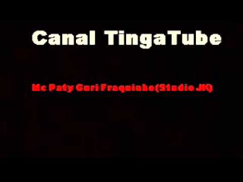 Mc Paty - Guri Fraquinho (STUDIO JK) CANAL TINGATUBE