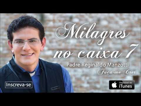Padre Reginaldo Manzotti - Milagre no Caixa Sete (CD Faça-me Crer)