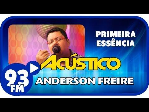 Anderson Freire - PRIMEIRA ESSÊNCIA - Acústico 93 - AO VIVO - Julho de 2013