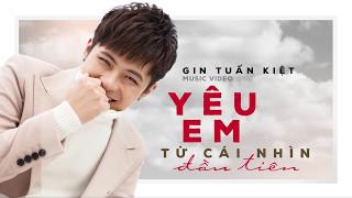 Gin Tuấn Kiệt | Yêu Em Từ Cái Nhìn Đầu Tiên | Special MV for Fans