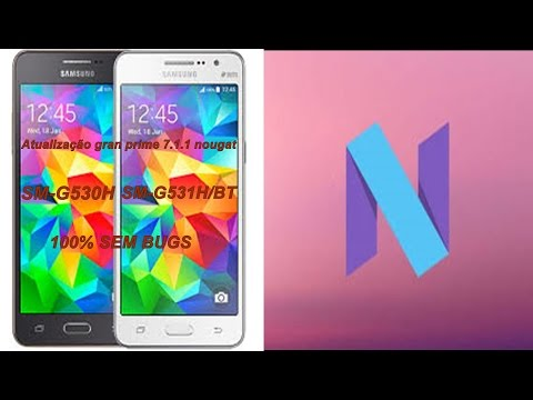 Atualizar Gran Prime para Android 7.1.1 530H/530BT/531H/531BT (100% sem bugs)