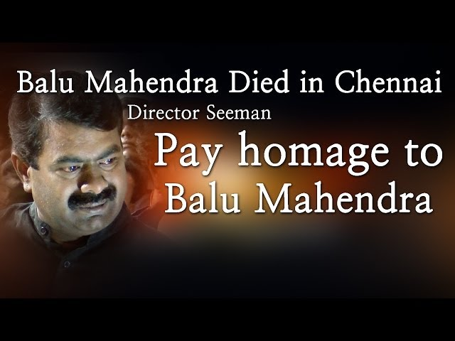 Balu Mahendra Died in Chennai - Director Seeman Pay homage to Balu Mahendra - Red Pix 24x7