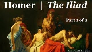 THE ILIAD By Homer (Part 1 Of 2) FULL AudioBook
