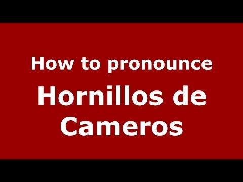 How to pronounce Hornillos de Cameros (Spanish/Spain) - PronounceNames.com