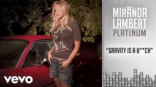 Miranda Lambert - Gravity Is a B**ch