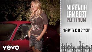 Miranda Lambert - Gravity Is a B**ch