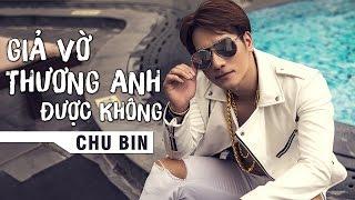 Giả Vờ Thương Anh Được Không - Chu Bin (Audio Official)