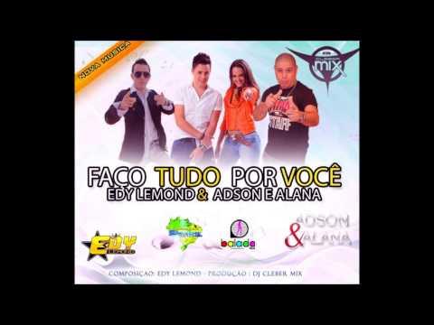 Edy Lemond Feat Adson & Alana - Faço Tudo Por Você ( Dj Cleber Mix Rmx 2013 )