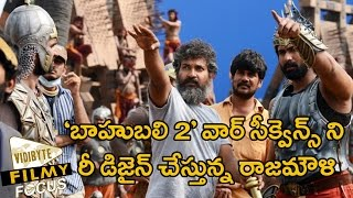 Rajamouli Redesigning war sequel in Baahubali 2