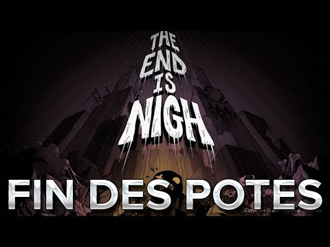 The End is Nigh #7 : Fin des potes !