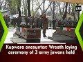 Kupwara encounter Wreath laying ceremony of 3 army jawans held Jammu and Kashmir News