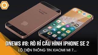 """dNEWS #8: iPhone SE 2 cực """"Phê"""" và Xiaomi MI 7 rò rỉ thông tin..."""