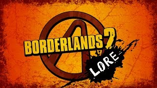 LORE- Borderlands 2 Lore In A Minute!