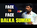 Balka Suman speaks to NTv in exclusive interview..