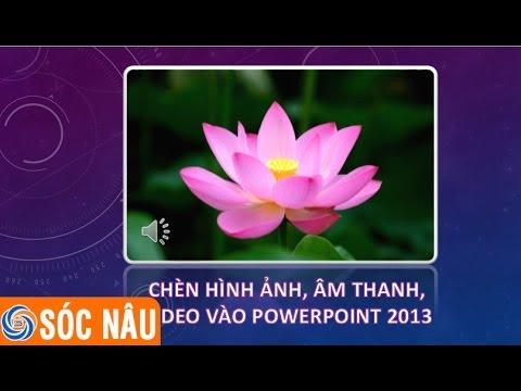 Bài 04: Chèn hình ảnh, âm thanh, video vào PowerPoint 2013