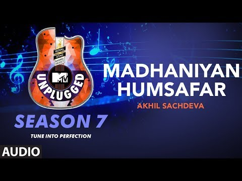 Madhaniyan - Humsafar Unplugged Full Audio | MTV Unplugged Season 7 |  Akhil Sachdeva