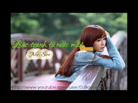 Bức Tranh Từ Nước Mắt Remix - Mr Siro - Dj 2013