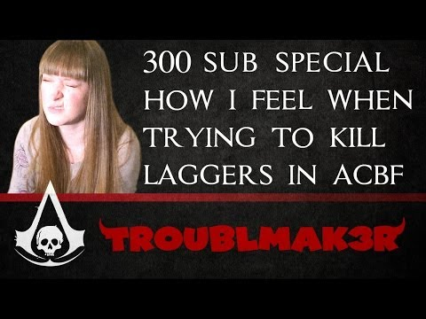 300 Sub Special! How I feel when trying to kill laggers in Assassin's Creed Black Flag