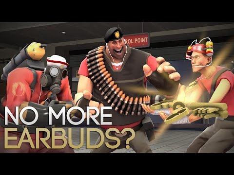[TF2] No More Earbuds?
