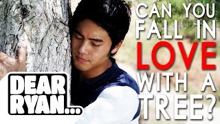 Falling in Love with a Tree (Dear Ryan)