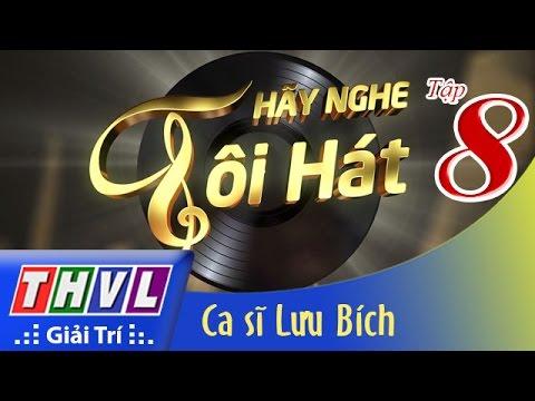 THVL   Hãy nghe tôi hát - Tập 8: Ca sĩ Lưu Bích