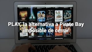 PLAY, la alternativa a Pirate Bay que no podrá ser cerrada