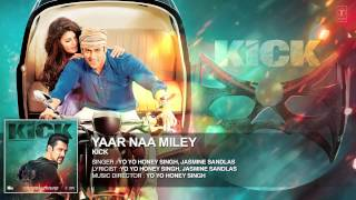 Yaar Naa Miley  song |   Yo Yo Honey Singh  | Full  song   | Kick | Salman Khan |